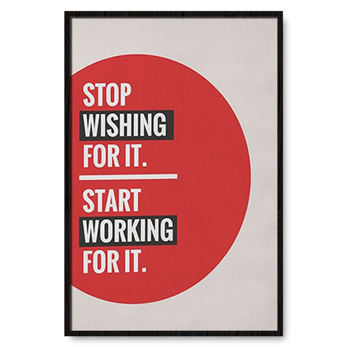 TRANH TREO TƯỜNG STOP WISHING FOR IT, START WORKING FOR IT