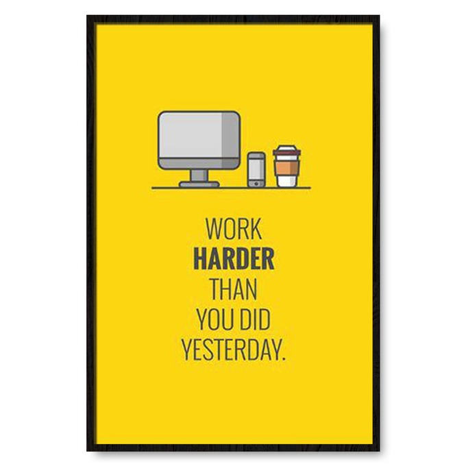 TRANH TREO TƯỜNG WORK HARDER THAN YOU DO YESTERDAY